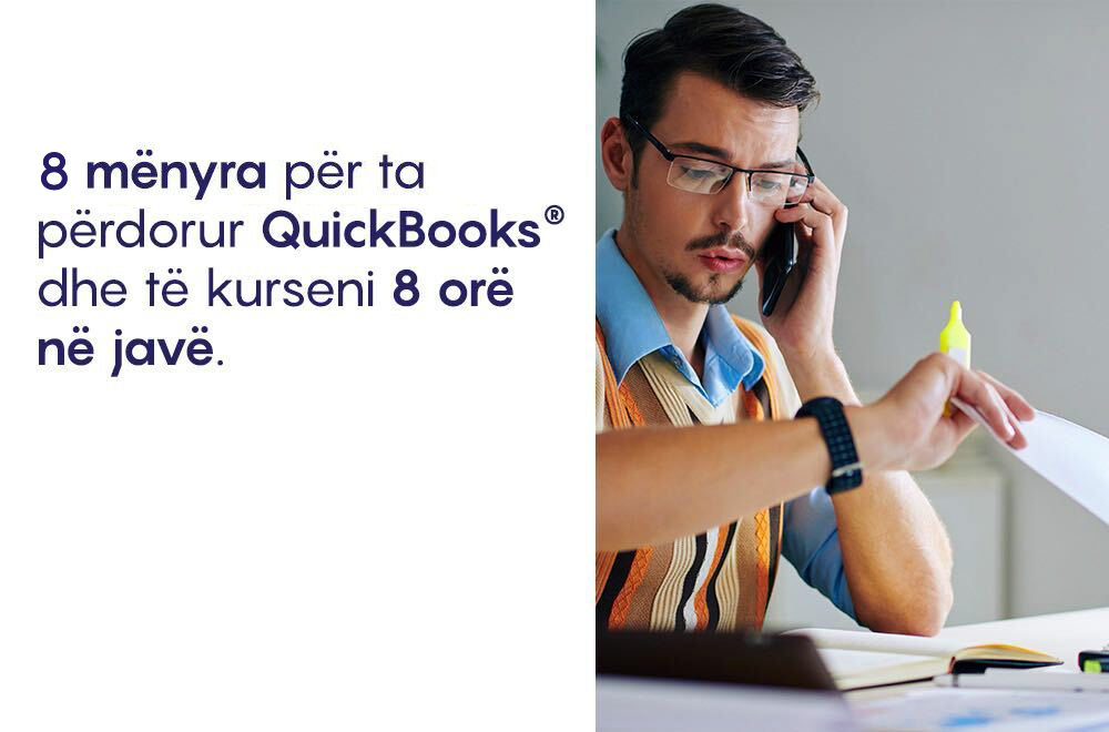 8 mënyra për ta përdorur QuickBooks dhe të kurseni 8 orë në javë.
