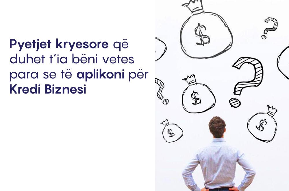 Pyetjet kryesore që duhet ti bëni vetes para se të aplikoni për kredi biznesi